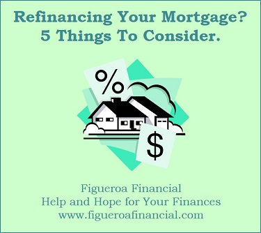 Refinancing Your Mortgage? 5 Things To Consider.
