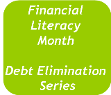 Financial Literacy Month: The Debt Elimination Series
