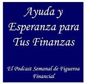 Ayuda y Esperanza Para Tus Finanzas - Podcast
