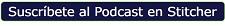Suscríbete al Podcast en Stitcher.