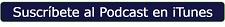 Suscríbete al Podcast en iTunes.