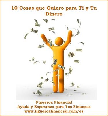 10 Cosas que Quiero para Ti y Tu Dinero