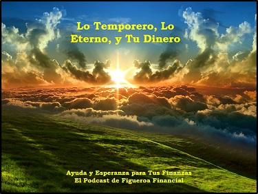 Lo Temporero, Lo Eterno, y Tu Dinero