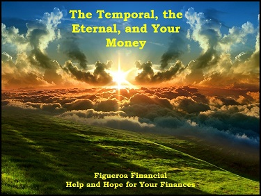 The Temporal, The Eternal, and Your Money